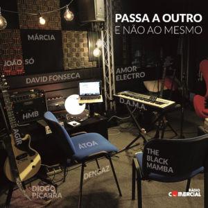 disco - passa a outro e não ao mesmo - rádio comercial - David Fonseca, Diogo Piçarra, Black Mamba, Àtoa, Dengaz, Márcia, João Só, Amor Electro, AGIR, HMB e D.A.M.A