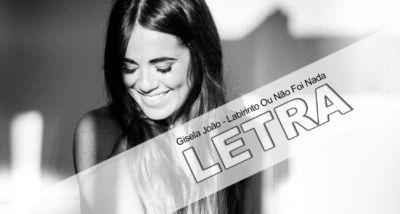 Letra - Labirinto Ou Não Foi Nada - Gisela João