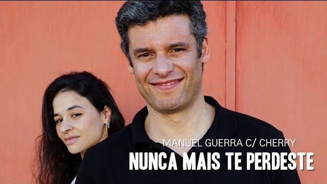 Manuel Guerra – Nunca mais te perdeste - cherry - dueto