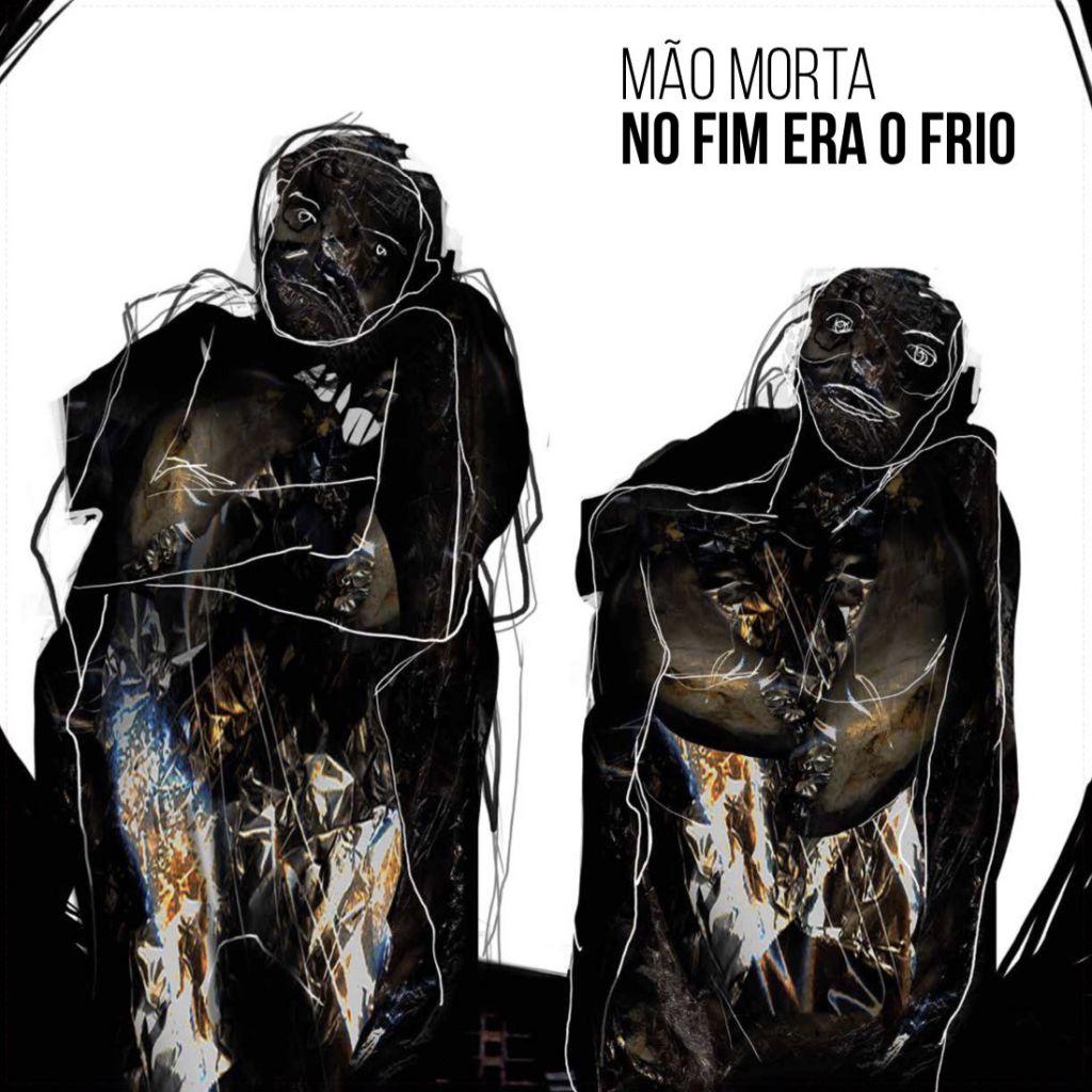 MÃO MORTA - NOVO DISCO - NO FIM ERA O FRIO