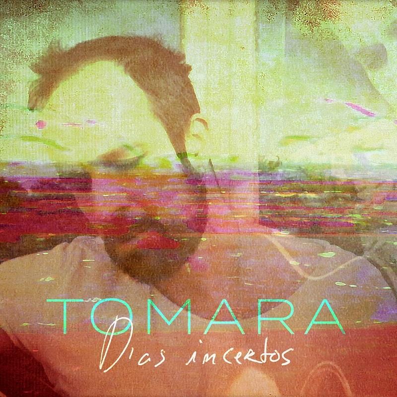 TOMARA - Dias incertos - letra